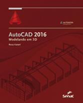 AutoCAD 2016: modelando em 3D - 1.a EDIÇÃO