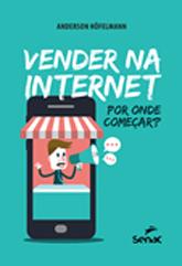 Vender na internet: por onde começar? - 1ª ed.