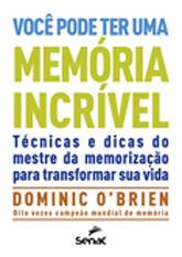 Você pode ter uma memória incrível: técnicas e dicas do mestre de memorização para transformar sua vida - 1ª ed.