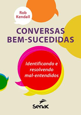 Conversas bem-sucedidas: identificando e resolvendo mal-entendidos - 1ª ed.
