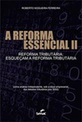 A reforma essencial II | Reforma tributária: esqueçam a reforma tributária - 1ª ed.