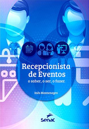 Recepcionista de eventos: o saber, o ser, o fazer - 1ª ed.