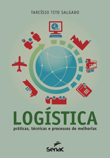 Logística: práticas, técnicas e processos de melhorias - 3ª ed.