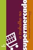 O trabalho no supermercado: setores, funções e carreira profissional - 1ª ed.