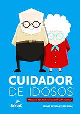 Cuidador de idosos: práticas e reflexões do cuidar com cuidado - 1.a EDIÇÃO