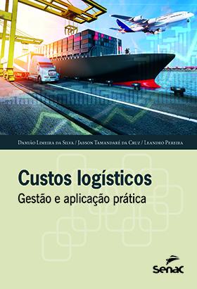 Custos logísticos: gestão e aplicação prática - 1.a EDIÇÃO