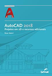 AutoCad 2018: projetos em 2D e recursos adicionais - 1.a EDIÇÃO