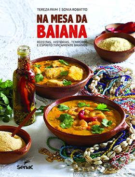 Na mesa da baiana: receitas, histórias, temperos e espírito tipicamente baianos - 1ª ed.