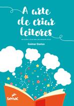 A arte de criar leitores: reflexões e dicas para uma mediação eficaz - 1ª ed.