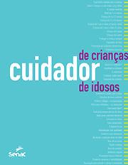 Cuidador de crianças, cuidador de idosos: orientações, rotinas e técnicas de trabalho - 1ª ed.