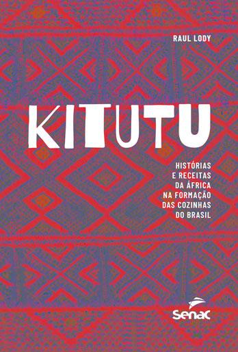 Kitutu: histórias e receitas da África na formação das cozinhas do Brasil - 1ª ed.