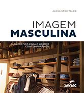 Imagem masculina (versão pocket): guia prático para o homem contemporâneo - 1ª ed.