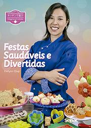 Alegria na cozinha: festas saudáveis e divertidas - 1.a EDIÇÃO