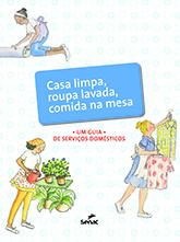 Casa limpa, roupa lavada, comida na mesa: Um guia de serviços domésticos  - 1.a EDIÇÃO