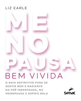 Menopausa bem vivida: o guia definitivo para se sentir bem e radiante na pré-menopausa e depois dela - 1ª ed.