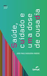 Saúde, cuidado e uma dose de ousadia - 1ª ed.