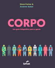 Corpo: um guia infográfico para a gente  - 1.a EDIÇÃO