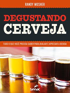 Degustando cerveja: tudo o que você precisa saber para avaliar e apreciar a bebida - 1ª ed.