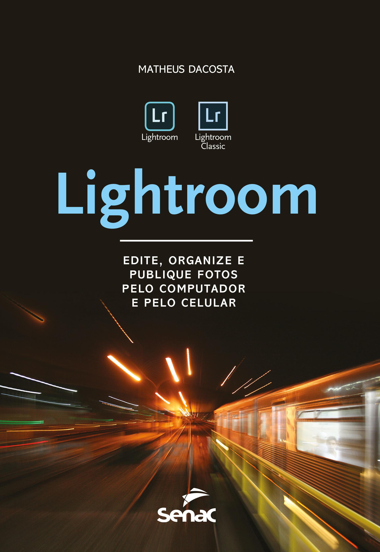 Lightroom: edite, organize e publique fotos pelo computador e pelo celular - 1.a EDIÇÃO