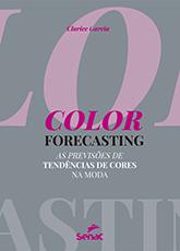 Color forecasting: as previsões de tendências de cores na moda - 1.a EDIÇÃO