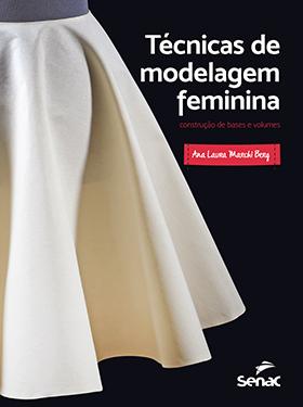 Técnicas de modelagem feminina: construção de bases e volumes (capa dura) - 1.a EDIÇÃO