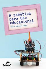 A robótica para uso educacional - 1.a EDIÇÃO