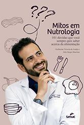 Mitos em nutrologia: 101 dúvidas que você sempre quis saber acerca da alimentação - 1ª ed.