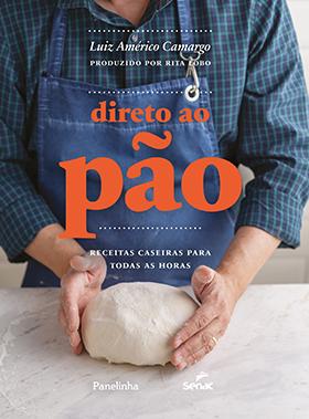 Direto ao pão: receitas caseiras para todas as horas - 1ª ed.