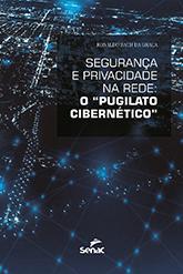 Segurança e privacidade na rede: o pugilato cibernético - 1ª ed.