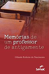 Memórias de um professor de antigamente - 1ª ed.