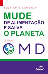 Mude sua alimentação e salve o planeta: o plano OMD - 1ª ed.