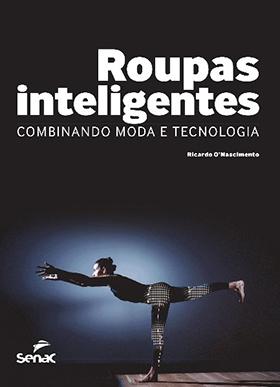 Roupas inteligentes: combinando moda e tecnologia - 1ª ed.