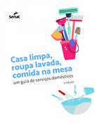 Casa limpa, roupa lavada, comida na mesa: Um guia de serviços domésticos  - 2ª ed.