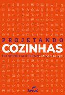 Projetando cozinhas : do sonho ao design - 1ª ed.