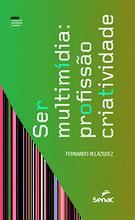 Ser multimídia: profissão criatividade - 1ª ed.