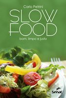 Slow Food: bom, limpo e justo  - 1ª ed.