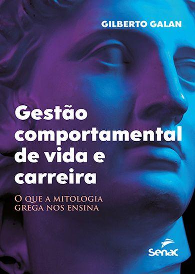 Gestão comportamental de vida e carreira: o que a mitologia grega nos ensina - 1ª ed.
