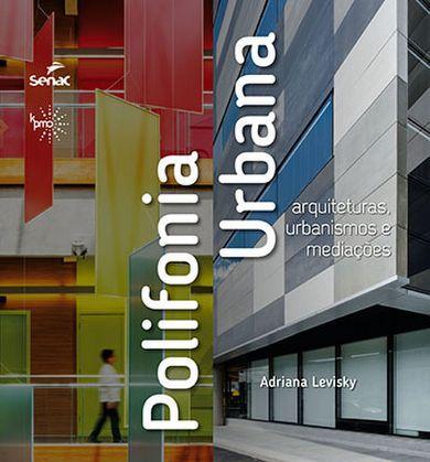 Polifonia urbana: arquiteturas, urbanismos e mediações  - 1ª ed.
