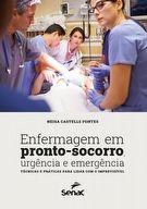Enfermagem em pronto-socorro, urgência e emergência: técnicas e práticas para lidar com o imprevisível - 1ª ed.