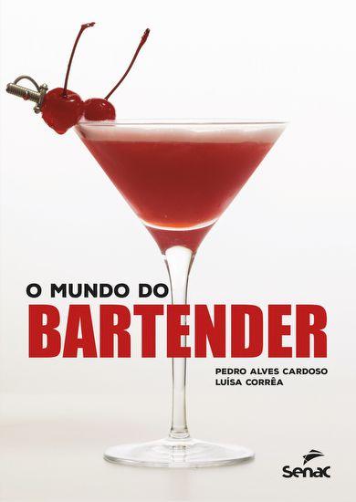 O mundo do bartender - 1ª ed.