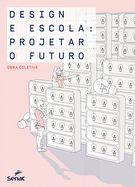 Design e escola: projetar o futuro - 1ª ed.