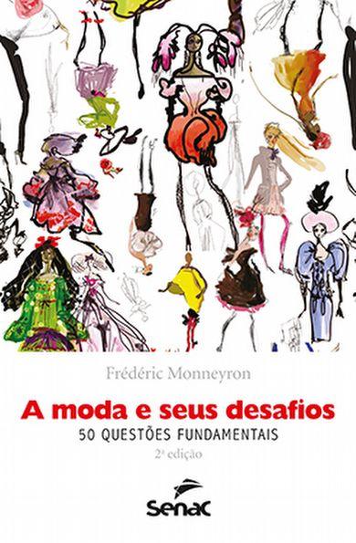 A moda e seus desafios: 50 questões fundamentais - 2ª ed.
