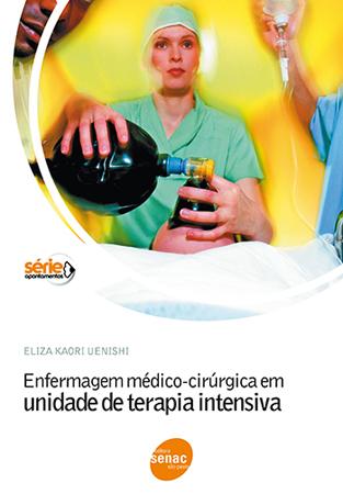 Enfermagem médico-cirúrgica em unidade de terapia intensiva  - 11ª ed.