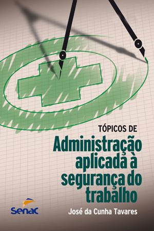 Tópicos de administração aplicada à segurança do trabalho - 11ª ed.