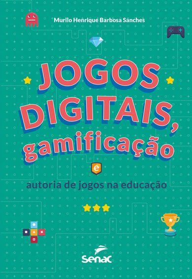 Jogos digitais, gamificação e autoria de jogos na educação - 1ª ed.