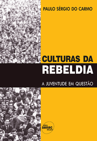 Culturas da rebeldia: a juventude em questão - 3ª ed.