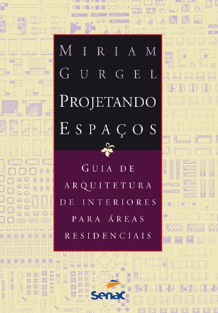 Projetando espaços: guia de arquitetura de interiores para áreas residenciais - 8.a EDIÇÃO
