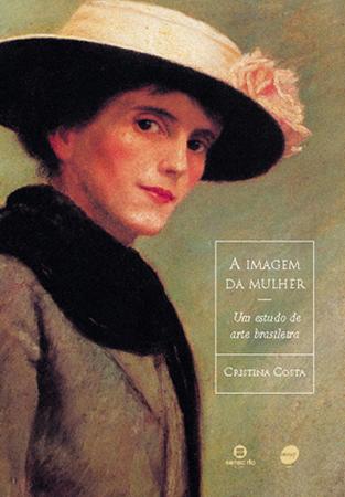 A imagem da mulher: um estudo de arte brasileira - 1ª ed.