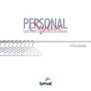 Personal stylist: guia para consultores de imagem  - 7ª ed.