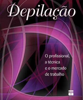 Depilação: o profissional, a técnica e o mercado de trabalho - 1ª ed.